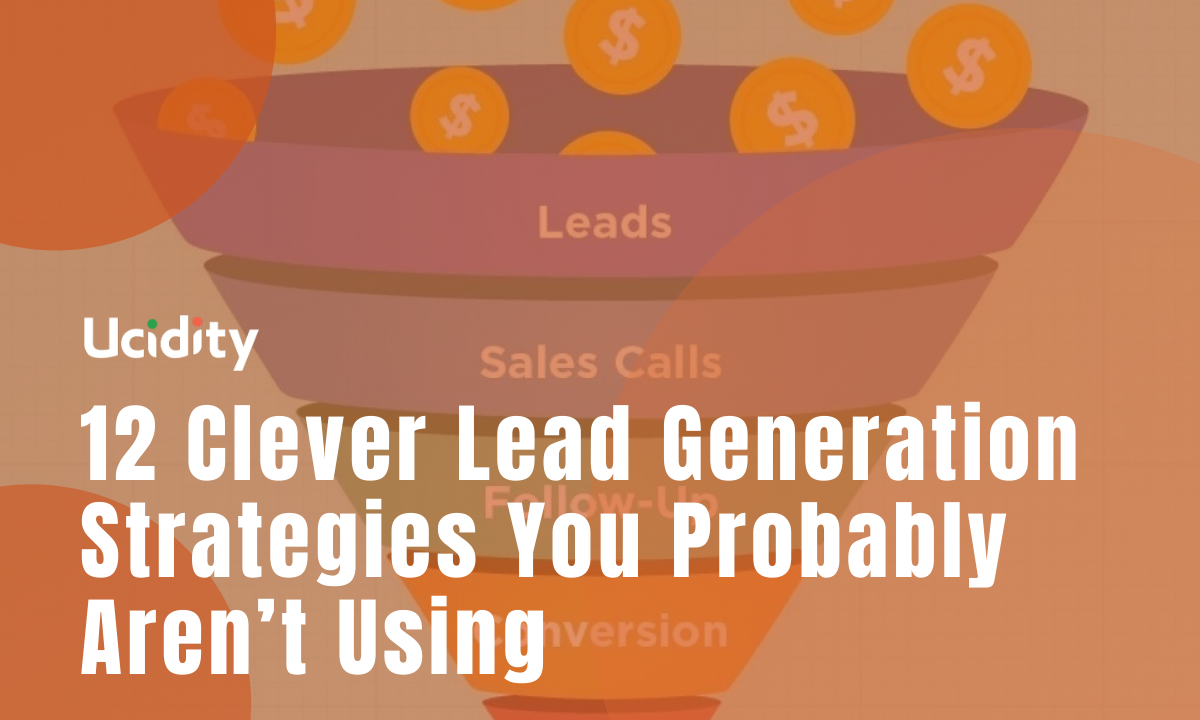 12 Clever Lead Generation Strategies You Probably Aren't Using
