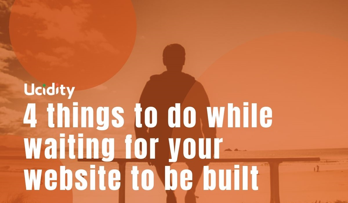 4 things to do while waiting for your website to be built
