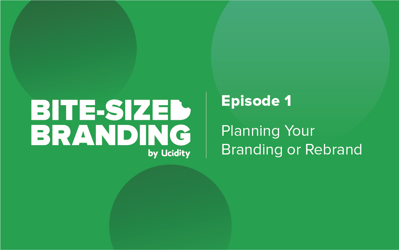 Bite-sized Branding Episode 1 - Planning your Branding or Rebrand by Ucidity