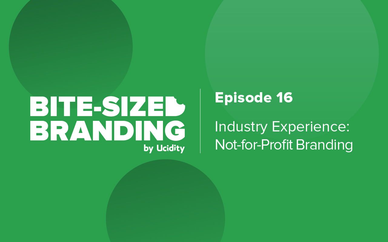 Bite-sized Branding Episode 16 - Industry Experience: Not-for-Profit