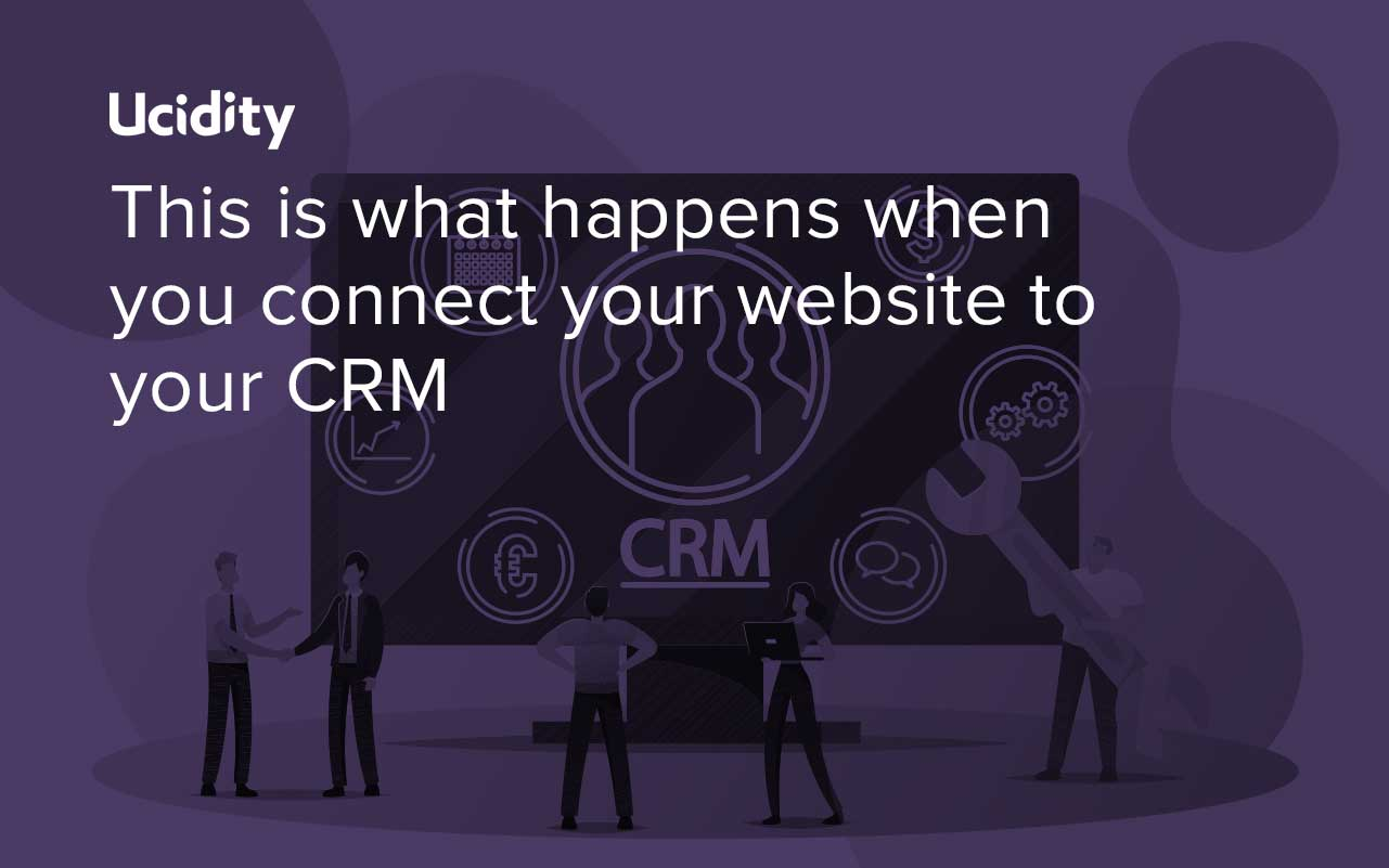 This is what happens when you connect your website to your CRM