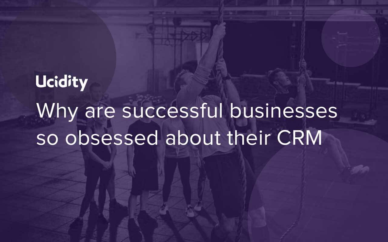 Why are successful businesses so obsessed about their CRM?